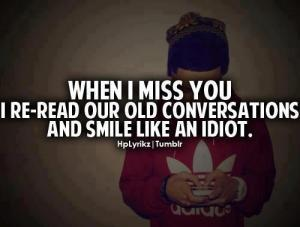 when_i_miss_you_i_re-read_our_old_conversations_and_smile_like_an_idiot