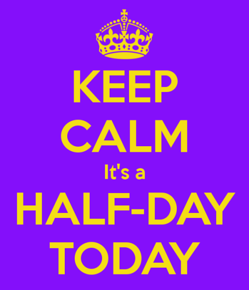 keep-calm-it-s-a-half-day-today